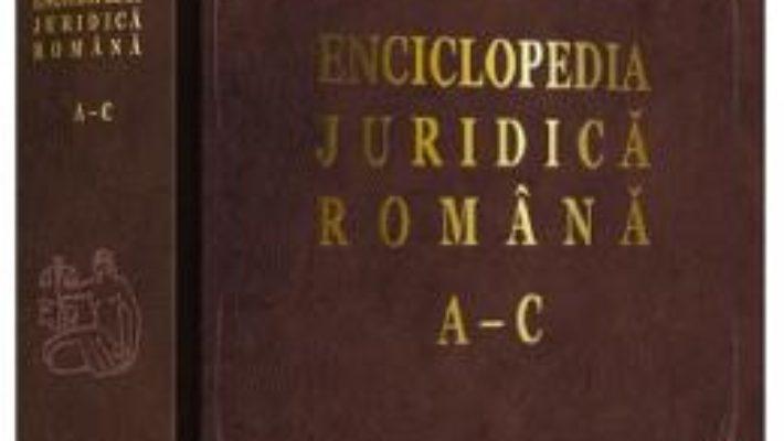 Cartea Enciclopedia juridica romana A-C (download, pret, reducere)
