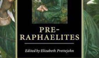 Cartea The Cambridge Companion to the Pre-Raphaelites – Elizabeth Prettejohn (download, pret, reducere)