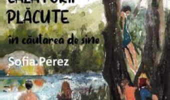 Cartea Calatorii placute in cautarea de sine – Sofia Perez (download, pret, reducere)
