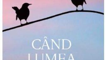 Cartea Cand lumea statea in loc – Claire Messud (download, pret, reducere)