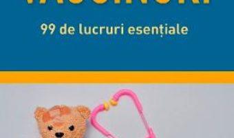 Cartea Vaccinuri. 99 de lucruri esentiale – Martina Lenzen-Schulte (download, pret, reducere)
