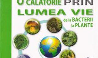 Cartea O calatorie prin lumea vie: de la bacterii la plante – Traian Saitan, Silvia Ollteanu (download, pret, reducere)