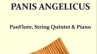 Cartea Panis Angelicus. Pentru Nai, Cvintet de coarde si Pian – Cezar Frank (download, pret, reducere)