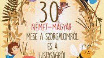 Cartea 30 nemet-magyar mese a szorgalomrol es a lustasagrol (download, pret, reducere)