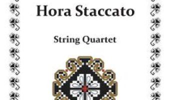 Cartea Hora Staccatto. Pentru cvartet de coarde – Grigoras Dinicu (download, pret, reducere)