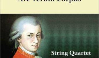 Cartea Ave Verum Corpus. Pentru Cvartet de coarde – Wolfgang Amadeus Mozart (download, pret, reducere)