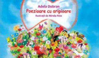 Cartea Poezioare cu aripioare – Adela Dobran (download, pret, reducere)