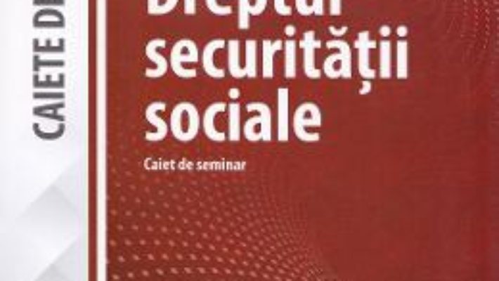 Cartea Dreptul securitatii sociale – Claudia Ana Moarcas (download, pret, reducere)