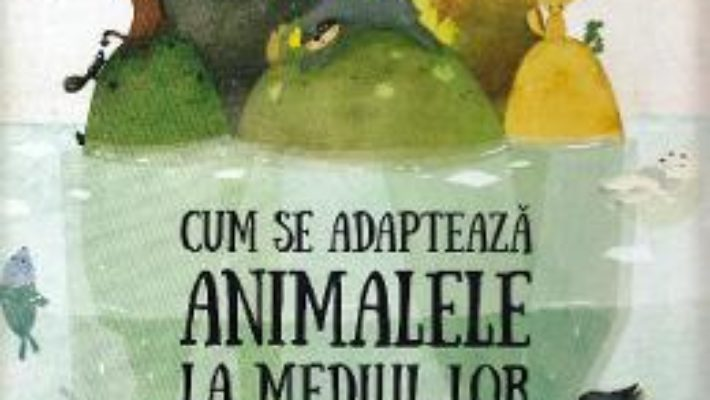 Cartea Cum se adapteaza animalele la mediul inconjurator – Pavla Hanackova (download, pret, reducere)