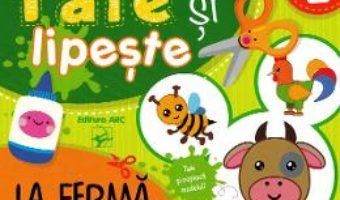 Cartea Taie si lipeste. La ferma (download, pret, reducere)