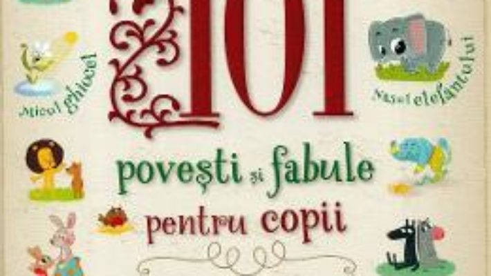 Cartea 101 povesti si fabule pentru copii – Chiara Cioni (download, pret, reducere)