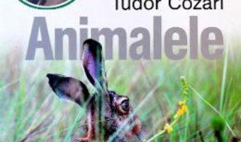 Cartea Animalele. Enciclopedie ilustrata Vol. I – Tudor Cozari (download, pret, reducere)