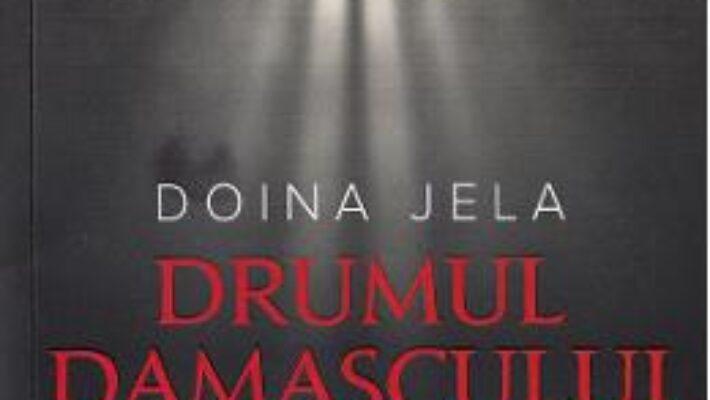 Cartea Drumul Damascului. Spovedania unui fost tortionar – Doina Jela (download, pret, reducere)
