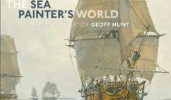 Cartea The Sea Painter's World: The new marine art of Geoff Hunt, 2003-2010 – Geoff Hunt (download, pret, reducere)
