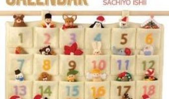 Cartea Sew Your Own Felt Advent Calendar: With 24 Mini Felt Toys to Make for Christmas – Sachiyo Ishii (download, pret, reducere)