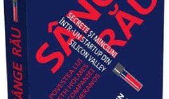 Cartea Sange rau – John Carreyrou (download, pret, reducere)