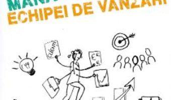 Cartea Aproape totul despre managementul echipei de vanzari – Adrian M. Cioroianu (download, pret, reducere)