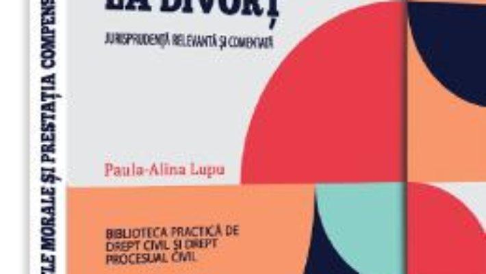Cartea Daunele morale si prestatia compensatoare la divort – Paula-Alina Lupu (download, pret, reducere)