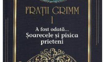 Cartea A fost odata… Soarecele si pisica prieteni Vol.1 – Fratii Grimm (download, pret, reducere)