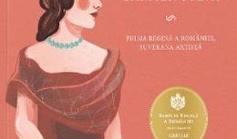 Cartea Elisabeta. Carmen Sylva – Adrian Cioroianu, Oana Mihaila (download, pret, reducere)