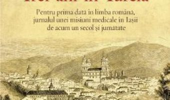 Cartea Trei ani in Turcia – John Mason (download, pret, reducere)