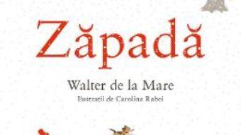 Cartea Zapada – Walter de la Mare, Carolina Rabei (download, pret, reducere)