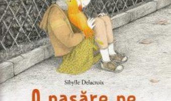 Cartea O pasare pe umarul meu – Sibylle Delacroix (download, pret, reducere)