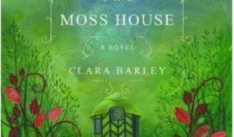Cartea The Moss House – Clara Barley (download, pret, reducere)