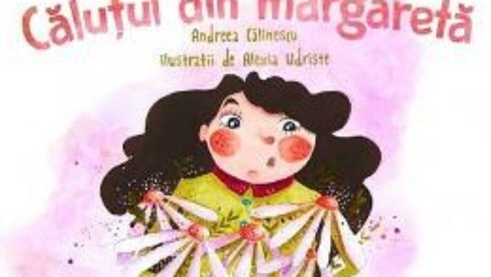 Cartea Calutul din margareta – Andreea Calinescu, Alexia Udriste (download, pret, reducere)