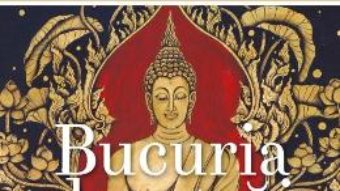 Cartea Bucuria de a trai – Yongey Mingyur Rinpoche, Eric Swanson (download, pret, reducere)