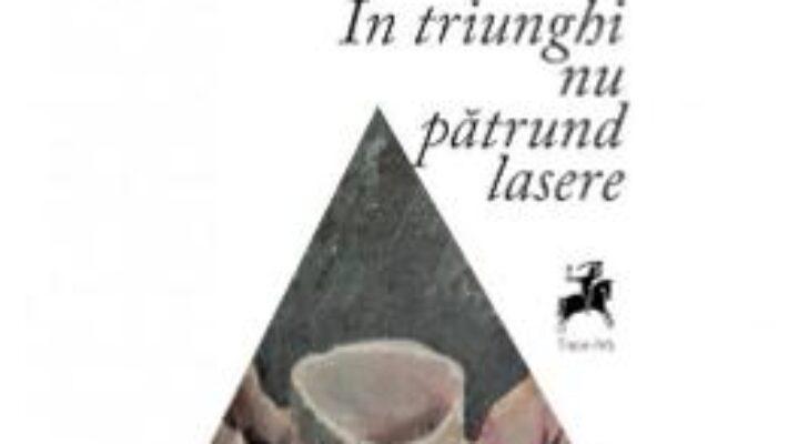 Cartea In triunghi nu patrund lasere – Viorel Sampetrean (download, pret, reducere)