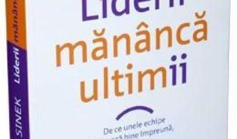 Cartea Liderii mananca ultimii – Simon Sinek (download, pret, reducere)