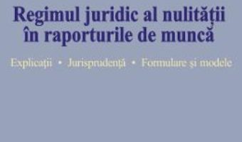 Cartea Regimul juridic al nulitatii in raporturile de munca – Dragos Brezeanu (download, pret, reducere)