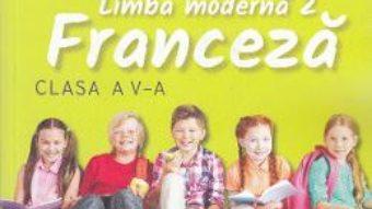 Cartea Limba moderna 2. Franceza – Clasa 5 – Manual + CD – Gina Belabed, Claudia Dobre (download, pret, reducere)