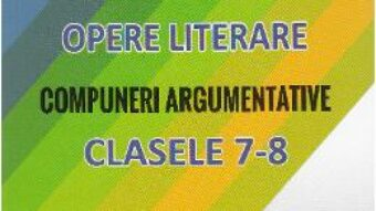 Cartea Limba romana. Opere literare. Compuneri argumentative – Clasele 7-8 – Mariana Badea (download, pret, reducere)