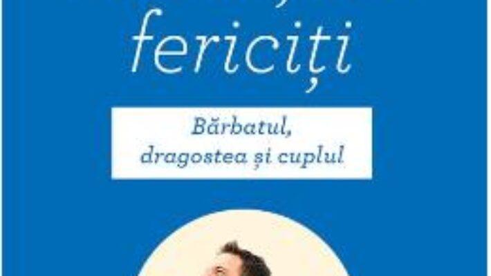Cartea Secretul barbatilor fericiti – Yvon Dallaire (download, pret, reducere)