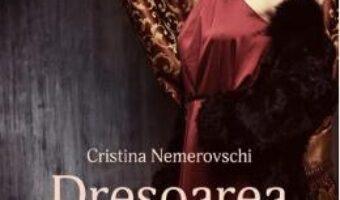 Cartea Dresoarea – Cristina Nemerovschi (download, pret, reducere)