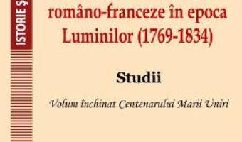 Cartea Relatii si interferente romano-franceza in epoca Luminilor (1769-1834) – Nicolae Isar (download, pret, reducere)