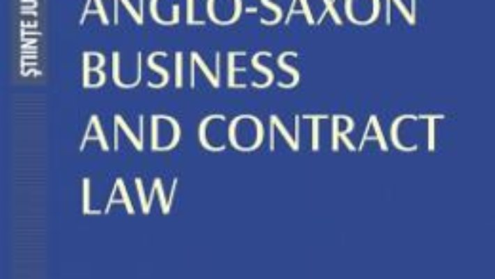 Cartea Anglo-Saxon Business and Contrat Law – Raluca Papadima (download, pret, reducere)