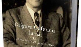 Cartea Grigore Gafencu Jurnal vol.2 – Ion Calafeteanu (download, pret, reducere)