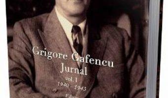 Cartea Grigore Gafencu Jurnal vol.1 – Ion Calafeteanu (download, pret, reducere)