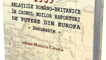 Cartea 1939 Relatiile romano-britanice in cadrul noilor raporturi de putere din Europa – Marusia Cirstea (download, pret, reducere)
