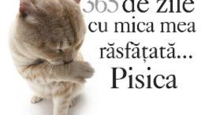 Cartea 365 de zile cu mica mea rasfatata… pisica (download, pret, reducere)