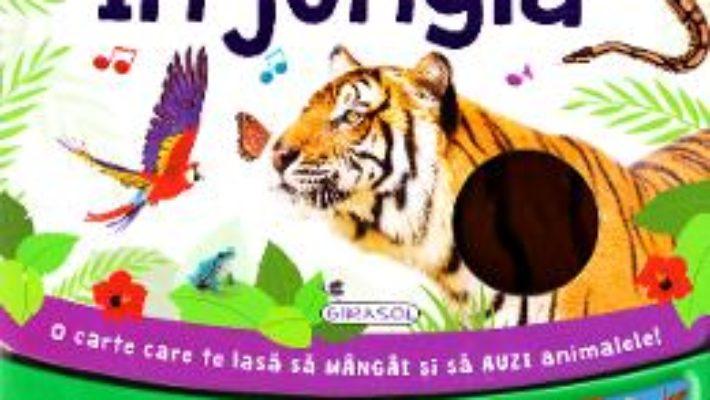 Cartea In jungla (O carte care te lasa sa mangai si sa auzi animalele!) (download, pret, reducere)
