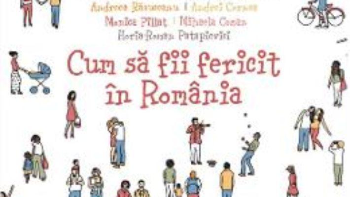 Cartea Cum sa fii fericit in Romania (download, pret, reducere)