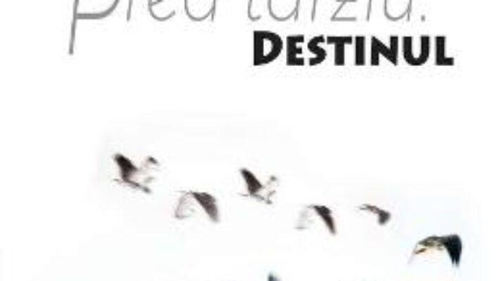Cartea Prea tarziu. Destinul – Ileana Goga Landi (download, pret, reducere)
