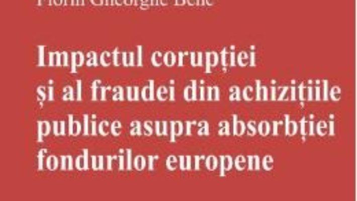 Cartea Impactul coruptiei si al fraudei din achizitiile publice asupra absorbtiei fondurilor europene (download, pret, reducere)