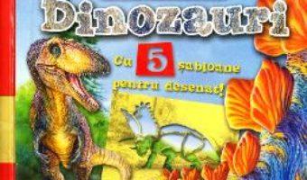 Cartea Sa desenam dinozauri cu 5 sabloane pentru desenat! (download, pret, reducere)