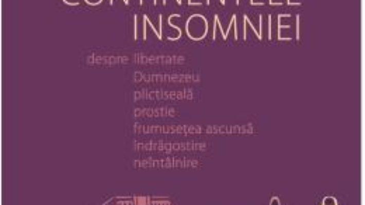 Cartea Continentele insomniei – Gabriel Liiceanu (download, pret, reducere)