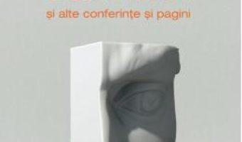 Cartea Istoria ca viitor si alte conferinte si pagini – Ana Blandiana (download, pret, reducere)